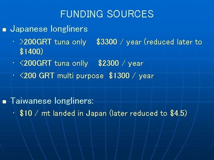 FUNDING SOURCES n Japanese longliners • >200 GRT tuna only $3300 / year (reduced