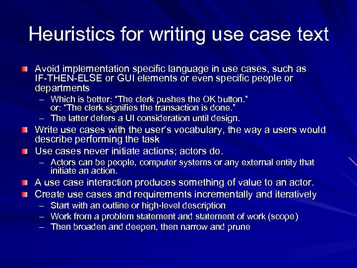 Heuristics for writing use case text Avoid implementation specific language in use cases, such