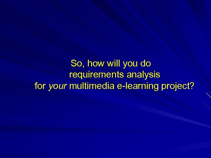 So, how will you do requirements analysis for your multimedia e-learning project?
