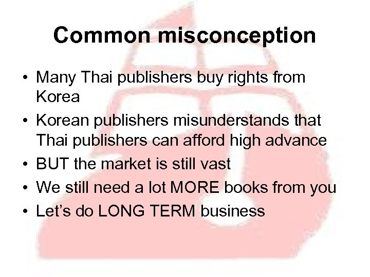 Common misconception • Many Thai publishers buy rights from Korea • Korean publishers misunderstands