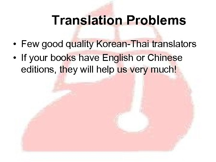 Translation Problems • Few good quality Korean-Thai translators • If your books have English