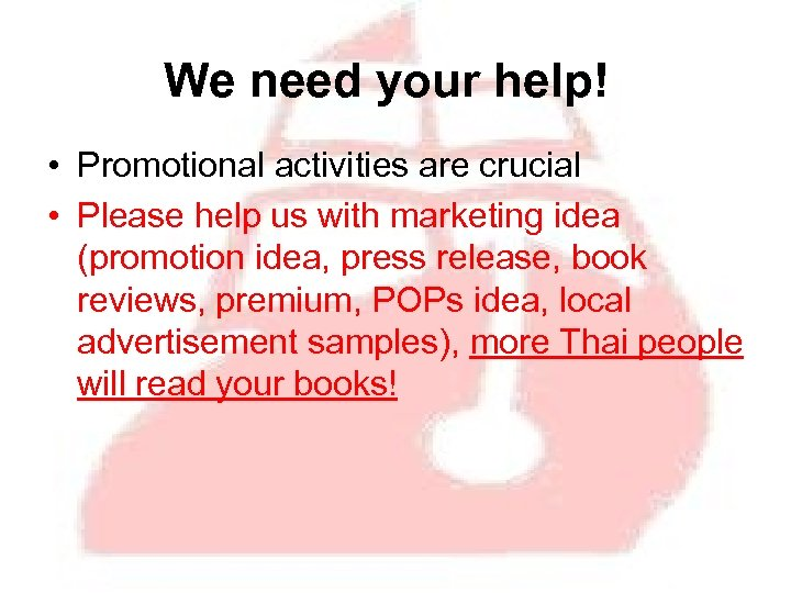 We need your help! • Promotional activities are crucial • Please help us with