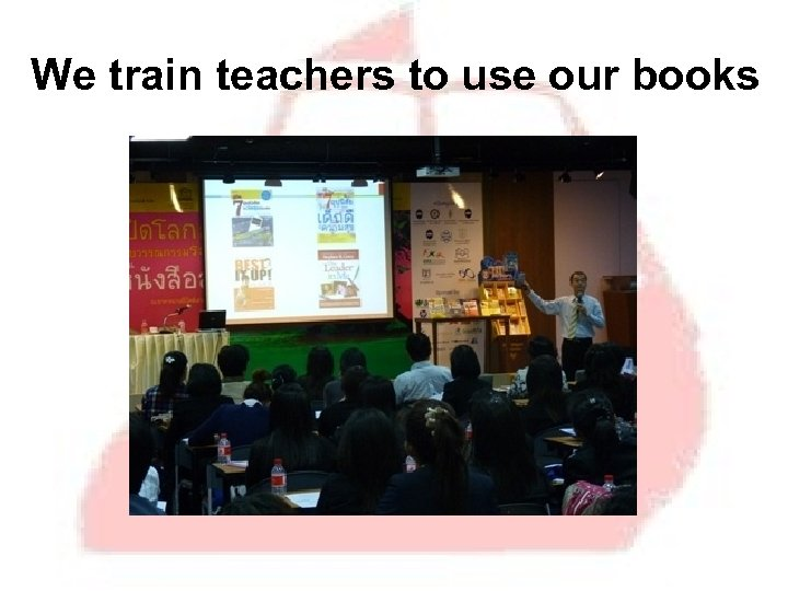 We train teachers to use our books
