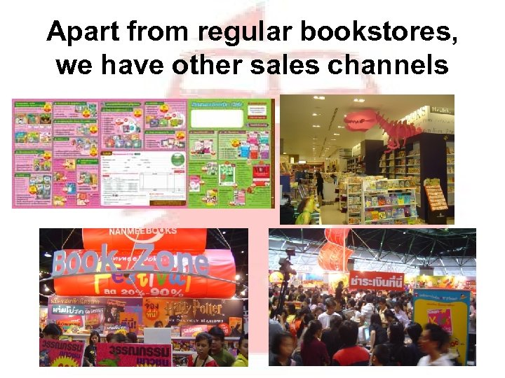 Apart from regular bookstores, we have other sales channels