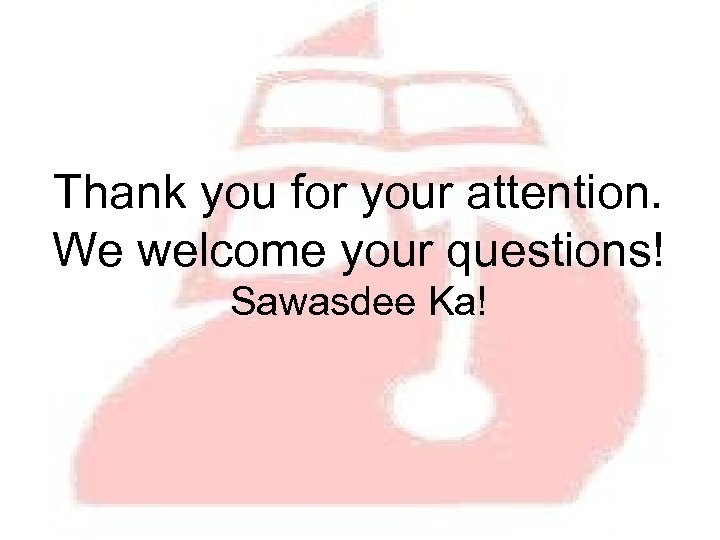 Thank you for your attention. We welcome your questions! Sawasdee Ka!