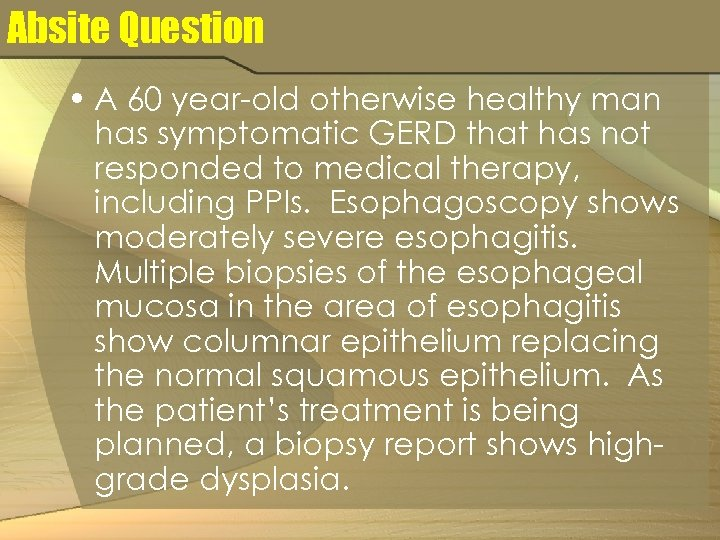 Absite Question • A 60 year-old otherwise healthy man has symptomatic GERD that has