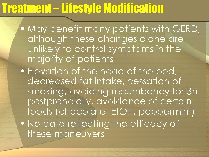 Treatment – Lifestyle Modification • May benefit many patients with GERD, although these changes
