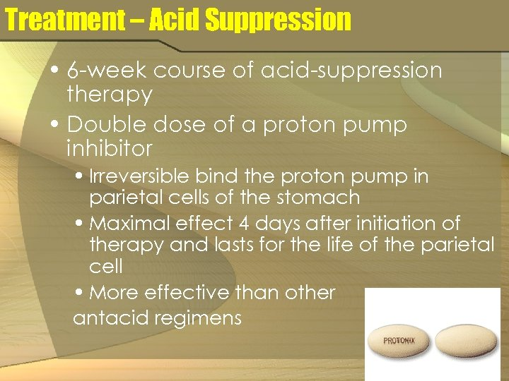 Treatment – Acid Suppression • 6 -week course of acid-suppression therapy • Double dose