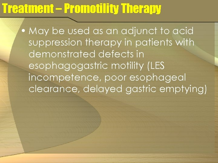 Treatment – Promotility Therapy • May be used as an adjunct to acid suppression