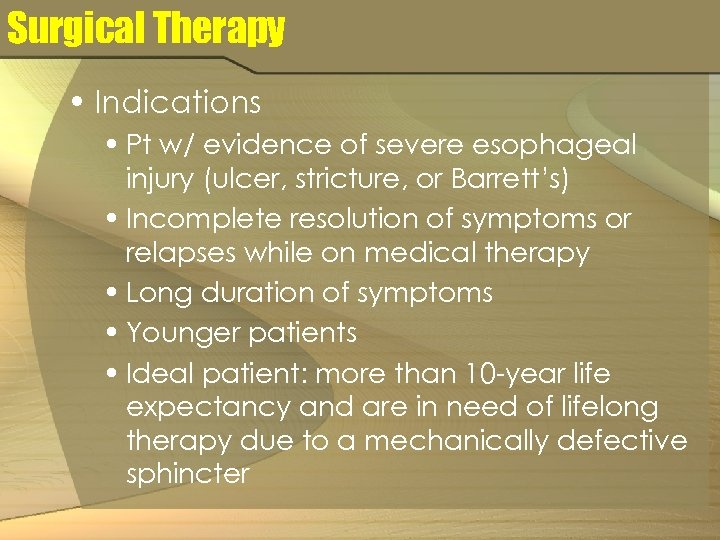 Surgical Therapy • Indications • Pt w/ evidence of severe esophageal injury (ulcer, stricture,