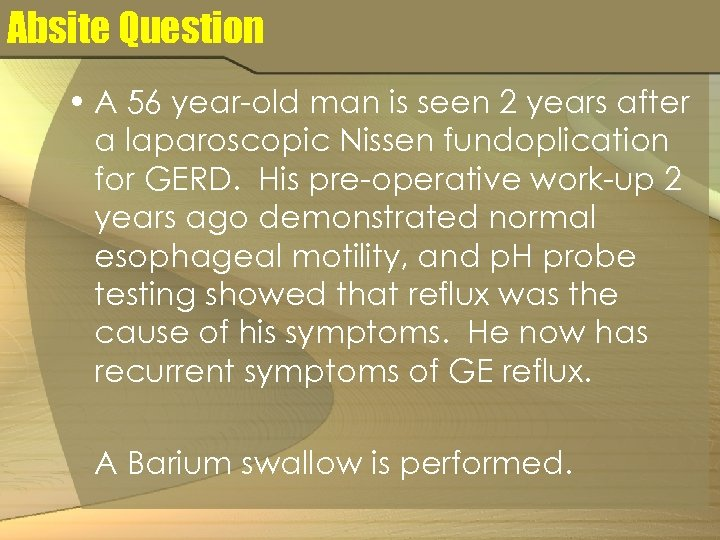 Absite Question • A 56 year-old man is seen 2 years after a laparoscopic