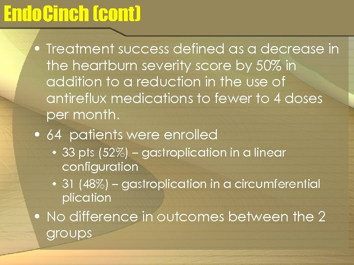 Endo. Cinch (cont) • Treatment success defined as a decrease in the heartburn severity