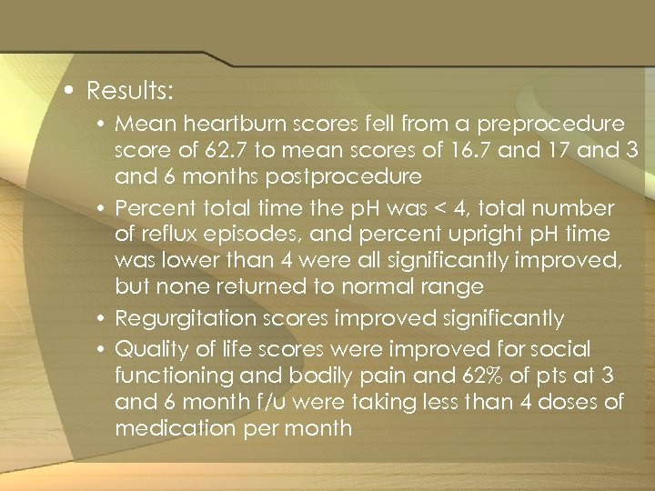 • Results: • Mean heartburn scores fell from a preprocedure score of 62.