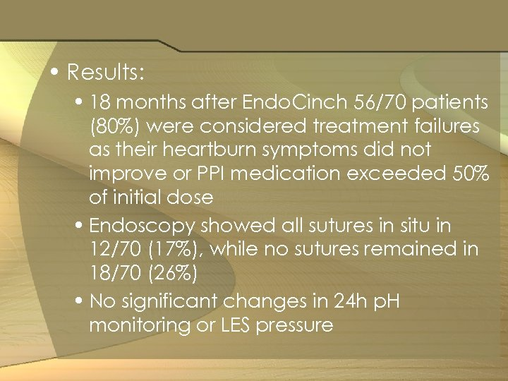 • Results: • 18 months after Endo. Cinch 56/70 patients (80%) were considered