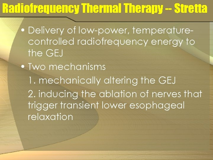 Radiofrequency Thermal Therapy -- Stretta • Delivery of low-power, temperaturecontrolled radiofrequency energy to the