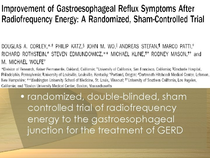 • randomized, double-blinded, sham controlled trial of radiofrequency energy to the gastroesophageal junction