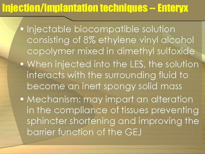 Injection/implantation techniques -- Enteryx • Injectable biocompatible solution consisting of 8% ethylene vinyl alcohol