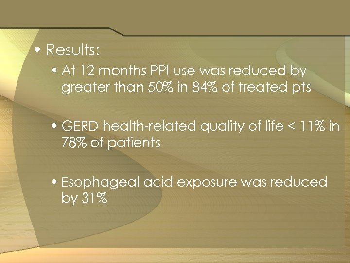 • Results: • At 12 months PPI use was reduced by greater than