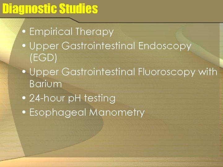Diagnostic Studies • Empirical Therapy • Upper Gastrointestinal Endoscopy (EGD) • Upper Gastrointestinal Fluoroscopy