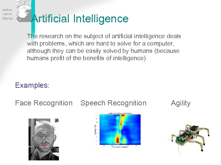 Artificial Intelligence The research on the subject of artificial intelligence deals with problems, which