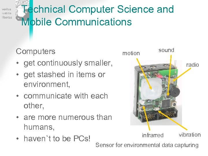 Technical Computer Science and Mobile Communications Computers • get continuously smaller, • get stashed