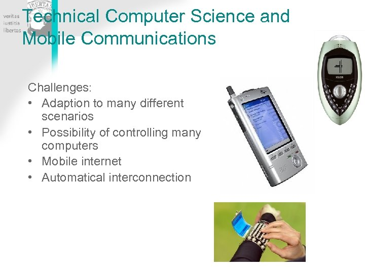 Technical Computer Science and Mobile Communications Challenges: • Adaption to many different scenarios •