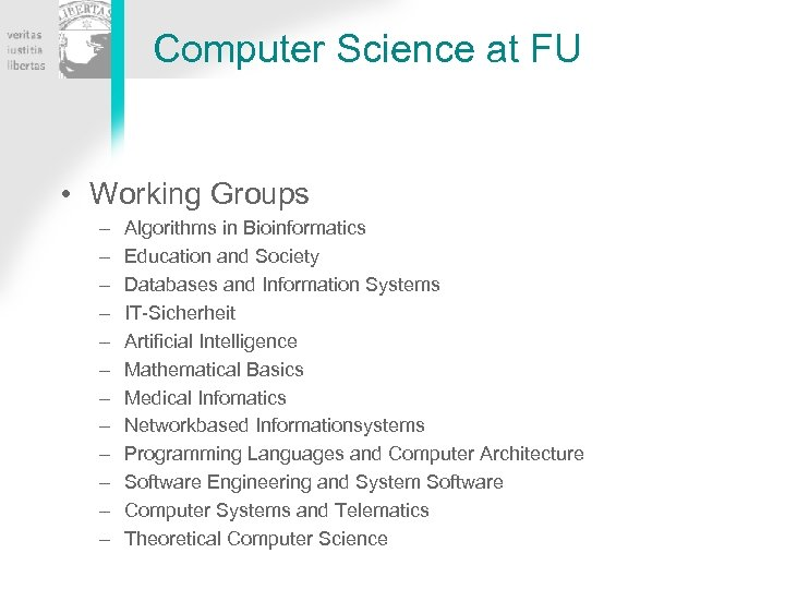 Computer Science at FU • Working Groups – – – Algorithms in Bioinformatics Education