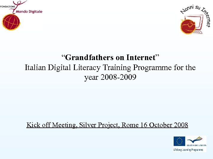 """Grandfathers on Internet"" Italian Digital Literacy Training Programme for the year 2008 -2009 Kick"