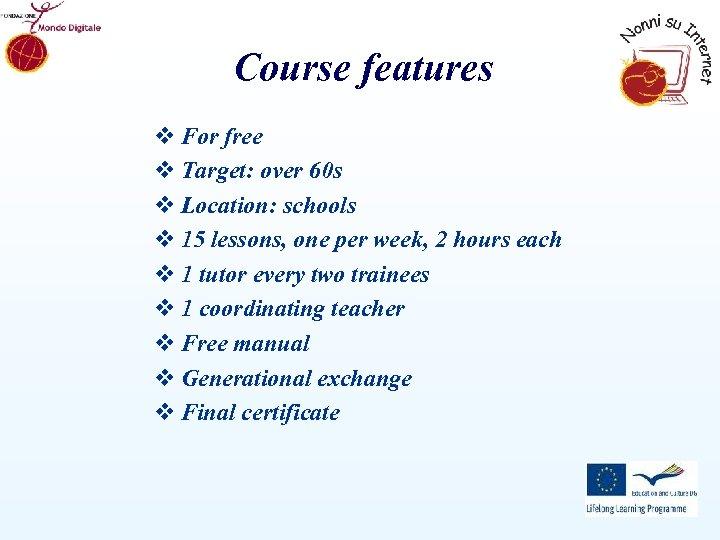 Course features v For free v Target: over 60 s v Location: schools v