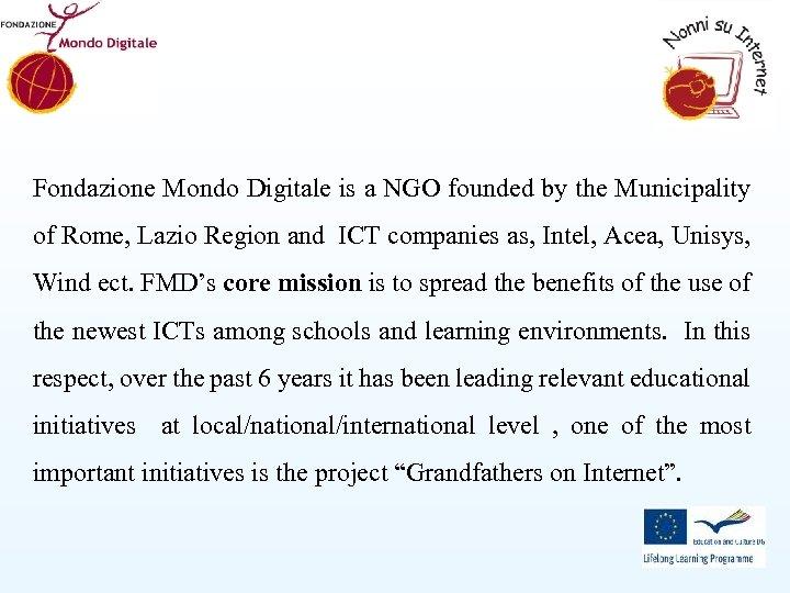 Fondazione Mondo Digitale is a NGO founded by the Municipality of Rome, Lazio Region