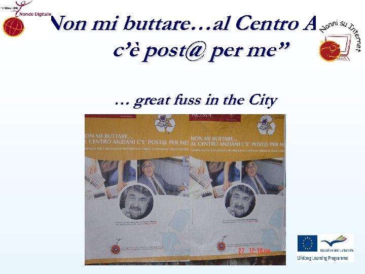 """""""Non mi buttare…al Centro Anzian c'è post@ per me"""" … great fuss in the"""