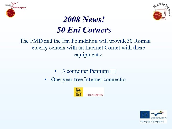 2008 News! 50 Eni Corners The FMD and the Eni Foundation will provide 50