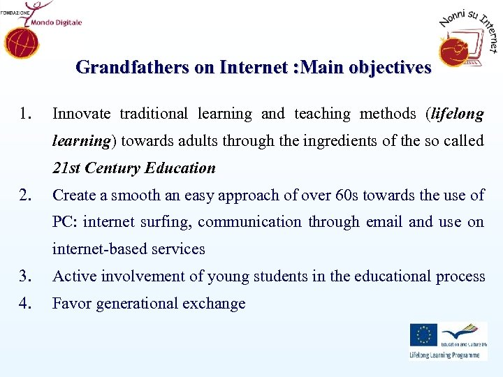 Grandfathers on Internet : Main objectives 1. Innovate traditional learning and teaching methods (lifelong