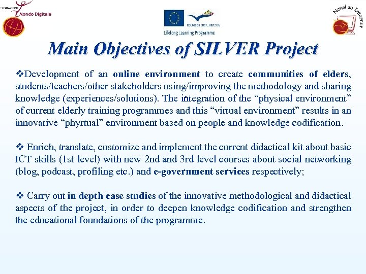Main Objectives of SILVER Project v. Development of an online environment to create communities