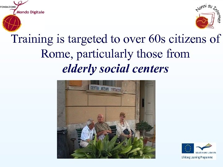 Training is targeted to over 60 s citizens of Rome, particularly those from elderly