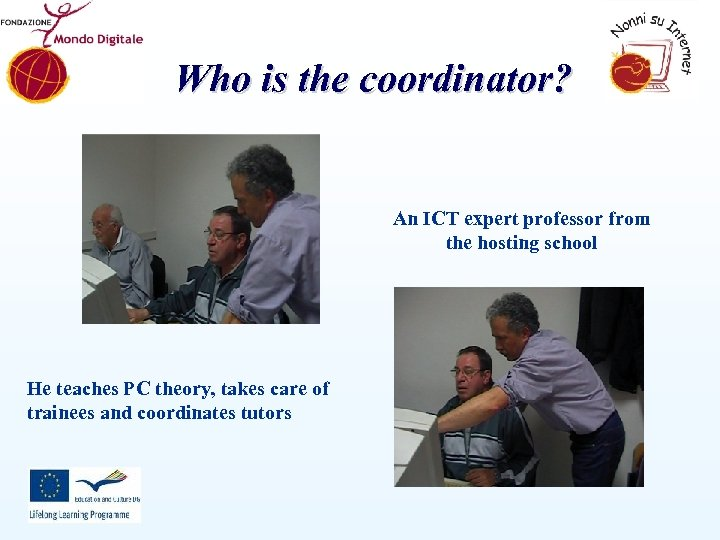 Who is the coordinator? An ICT expert professor from the hosting school He teaches