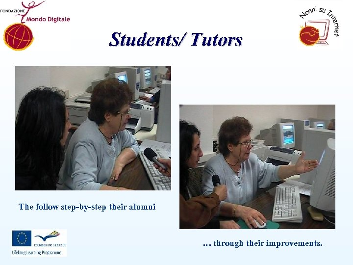 Students/ Tutors The follow step-by-step their alumni … through their improvements.