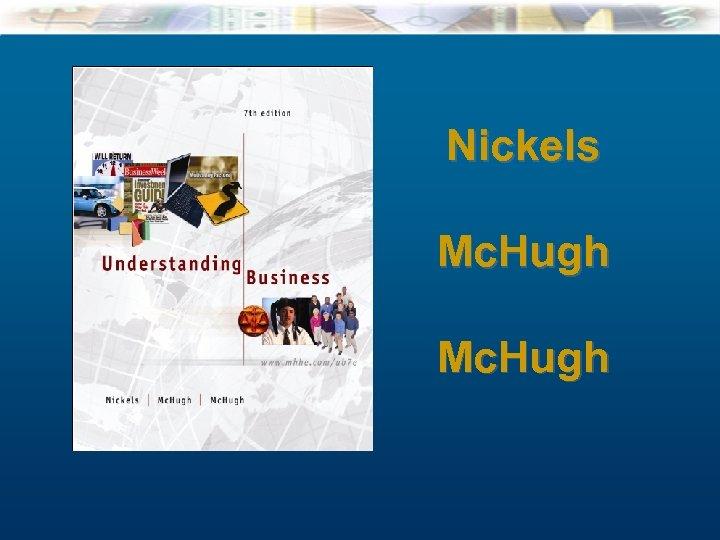 Nickels Cover Mc. Hugh Mc. Graw-Hill/Irwin Understanding Business, 7/e © 2005 The Mc. Graw-Hill