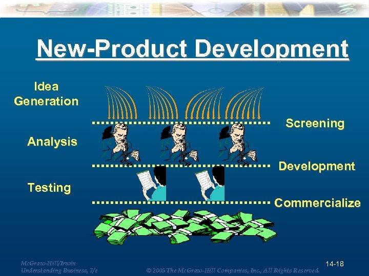 New-Product Development Idea Generation Screening Analysis Development Testing Commercialize Mc. Graw-Hill/Irwin Understanding Business, 7/e