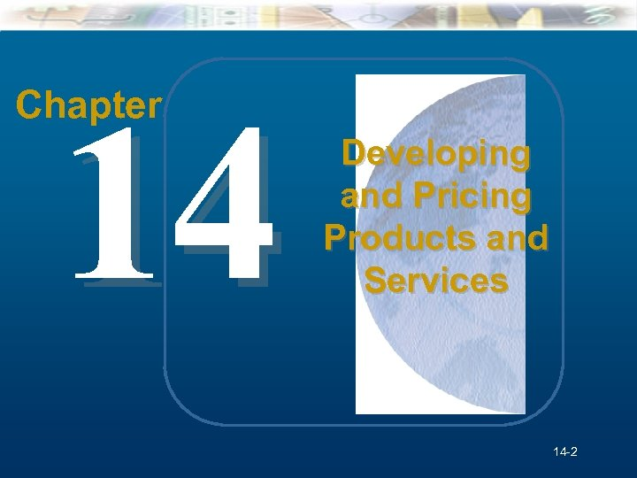 14 Chapter Mc. Graw-Hill/Irwin Understanding Business, 7/e Developing and Pricing Products and Services ©