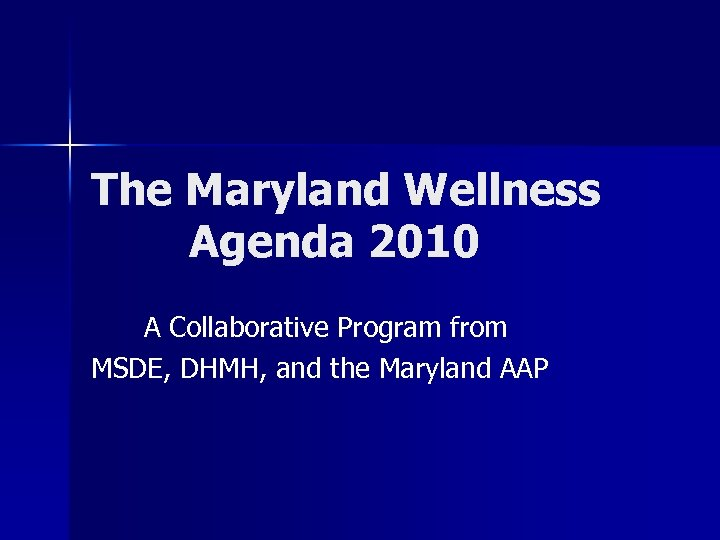 The Maryland Wellness Agenda 2010 A Collaborative Program from MSDE, DHMH, and the Maryland