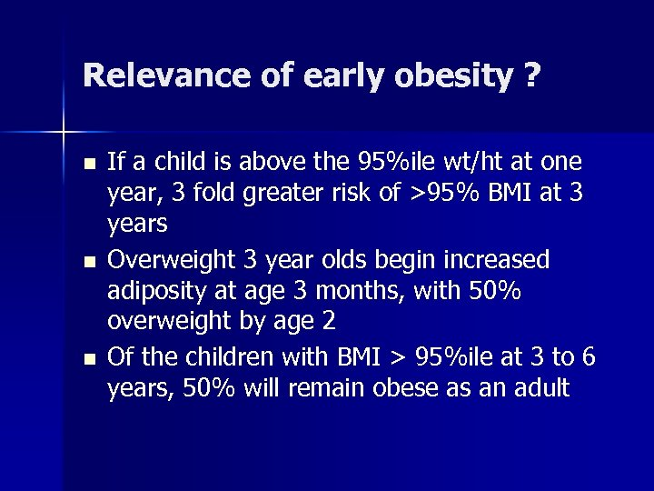 Relevance of early obesity ? n n n If a child is above the