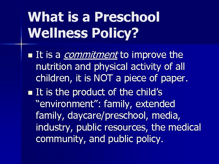 What is a Preschool Wellness Policy? It is a commitment to improve the nutrition