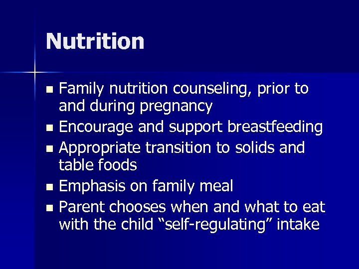 Nutrition Family nutrition counseling, prior to and during pregnancy n Encourage and support breastfeeding