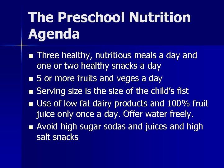 The Preschool Nutrition Agenda n n n Three healthy, nutritious meals a day and