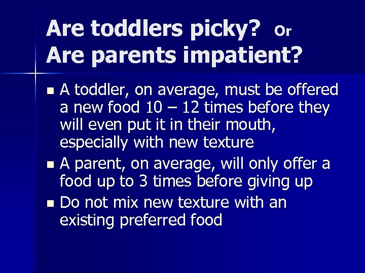 Are toddlers picky? Or Are parents impatient? A toddler, on average, must be offered