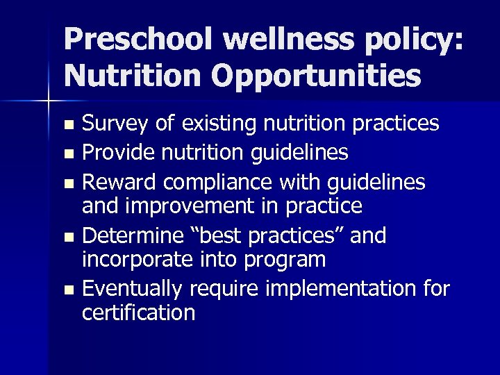 Preschool wellness policy: Nutrition Opportunities Survey of existing nutrition practices n Provide nutrition guidelines