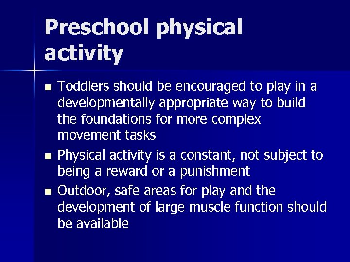 Preschool physical activity n n n Toddlers should be encouraged to play in a