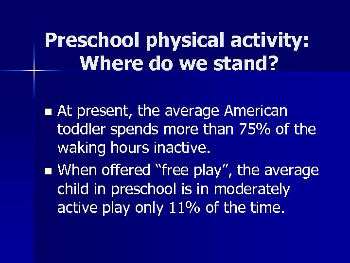 Preschool physical activity: Where do we stand? At present, the average American toddler spends