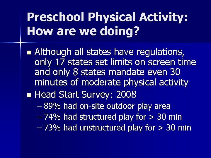 Preschool Physical Activity: How are we doing? Although all states have regulations, only 17